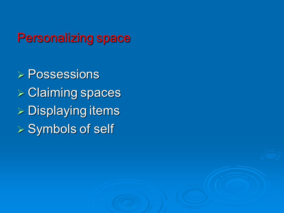 Personalizing space  Possessions  Claiming spaces  Displaying items  Symbols of self