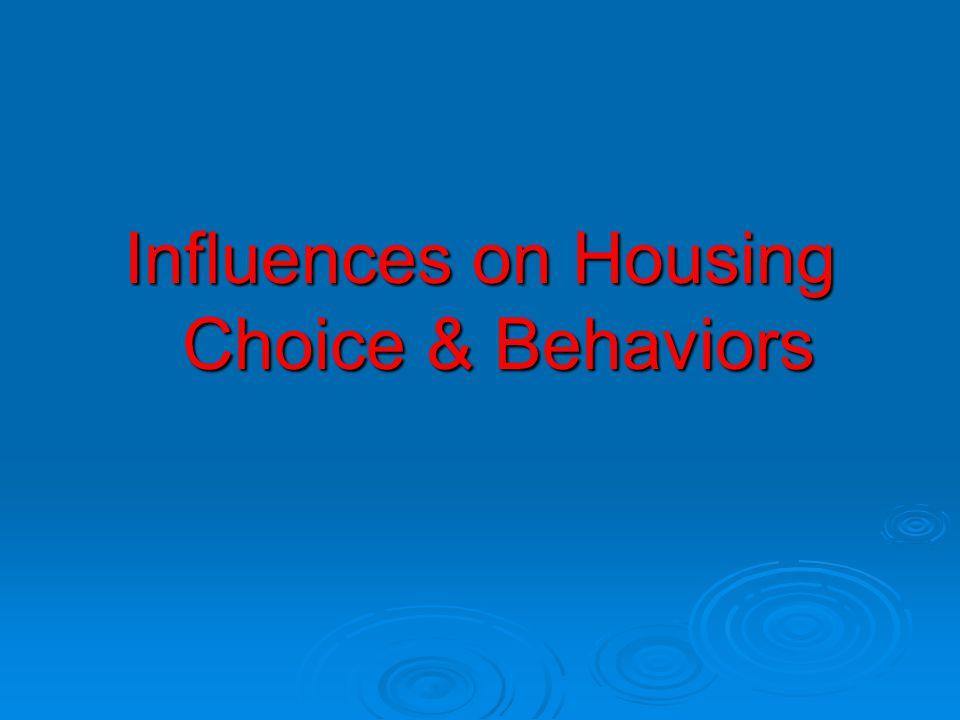 Influences on Housing Choice & Behaviors
