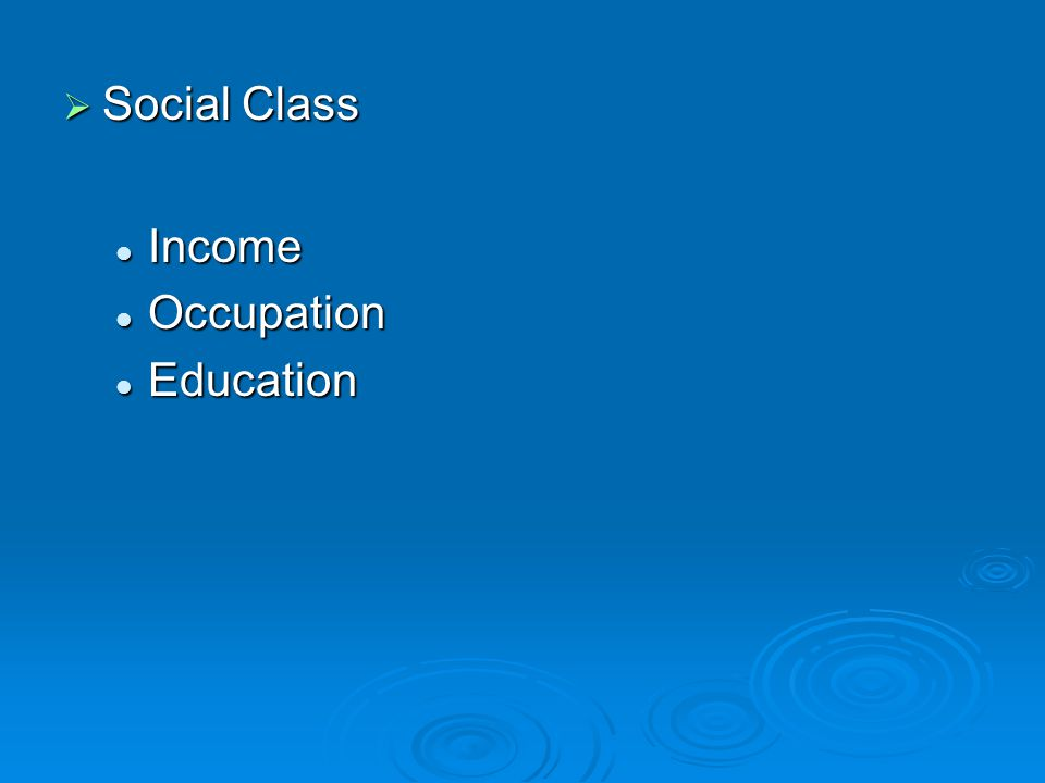  Social Class Income Income Occupation Occupation Education Education
