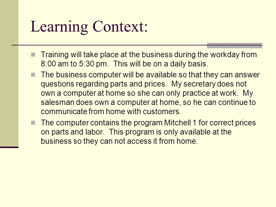 Learning Context: Training will take place at the business during the workday from 8:00 am to 5:30 pm.