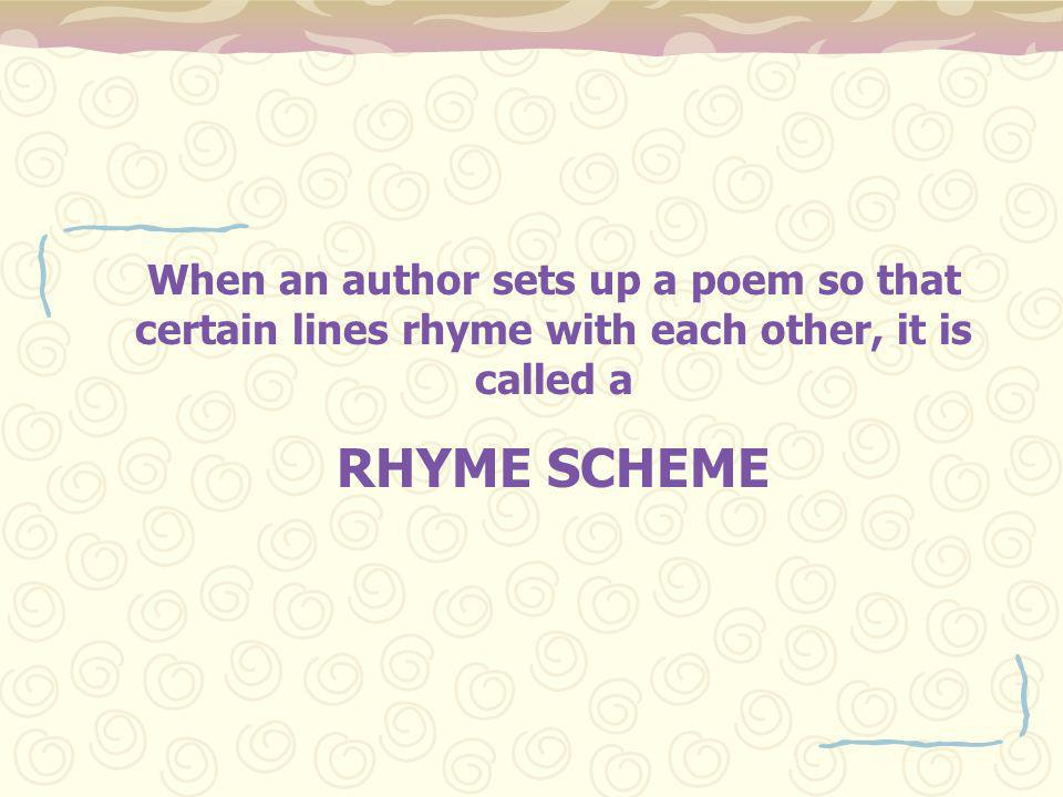 When an author sets up a poem so that certain lines rhyme with each other, it is called a RHYME SCHEME