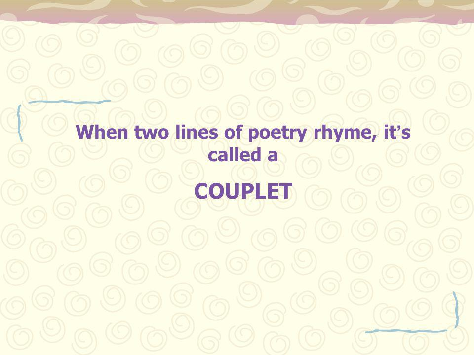 When two lines of poetry rhyme, it ' s called a COUPLET