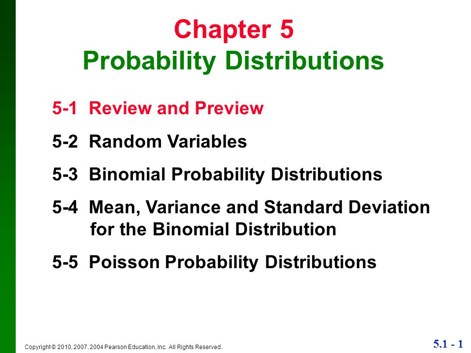 5.1 - 1 Copyright © 2010, 2007, 2004 Pearson Education, Inc. All Rights Reserved. Chapter 5 Probability Distributions 5-1 Review and Preview 5-2 Rando