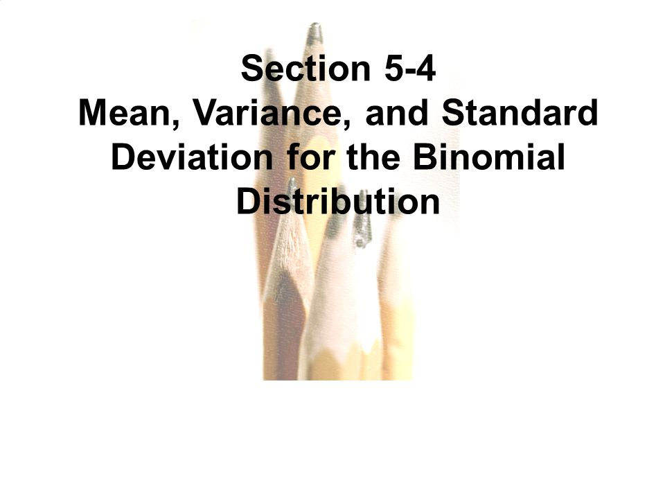 5.1 - 92 Copyright © 2010, 2007, 2004 Pearson Education, Inc. All Rights Reserved. Section 5-4 Mean, Variance, and Standard Deviation for the Binomial