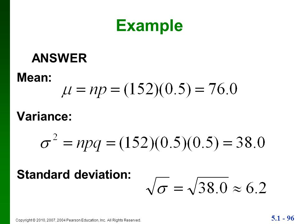 5.1 - 96 Copyright © 2010, 2007, 2004 Pearson Education, Inc. All Rights Reserved. Example ANSWER Mean: Variance: Standard deviation: