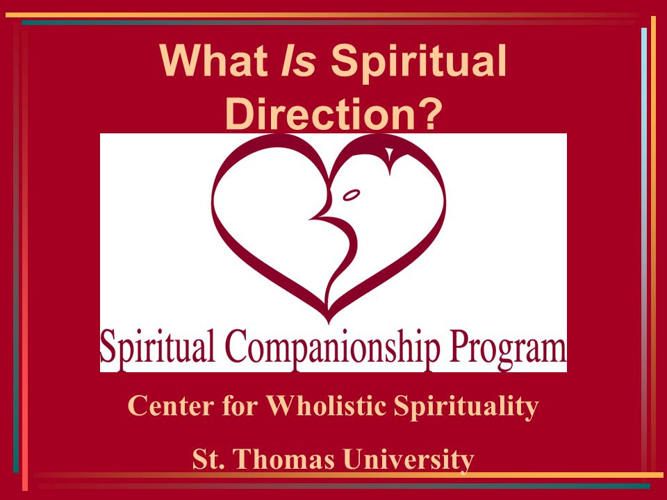 What Is Spiritual Direction Center for Wholistic Spirituality St. Thomas University