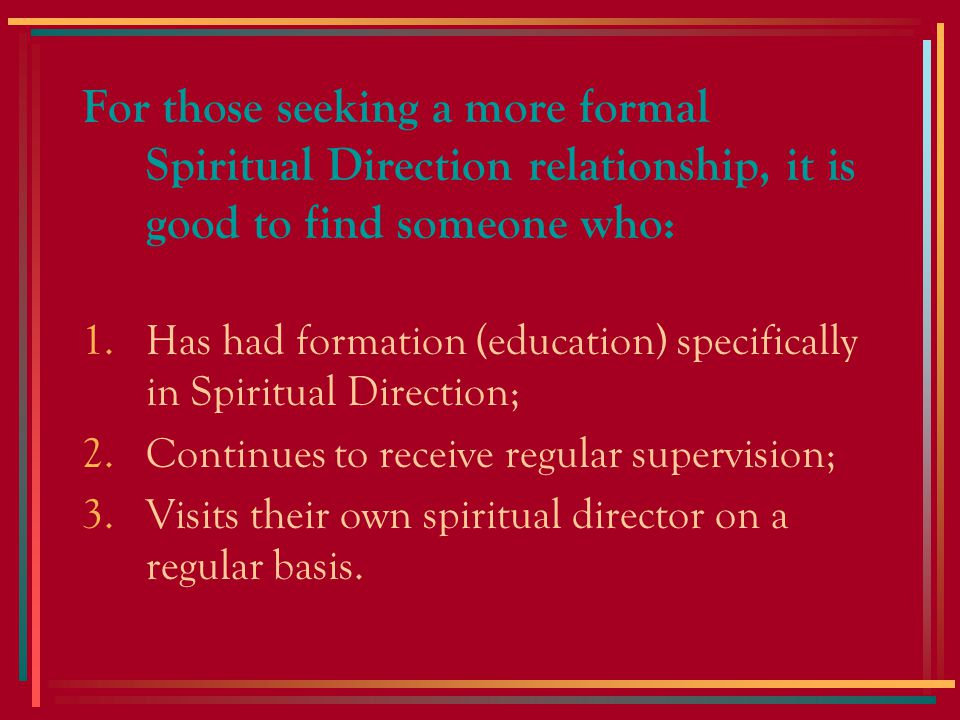 It is important to remember that: A good Spiritual Director offers Spiritual Direction as a response to God's call to this work; This gift has been confirmed by others in the faith community; Natural talents and spiritual gifts are enhanced by education and preparation.