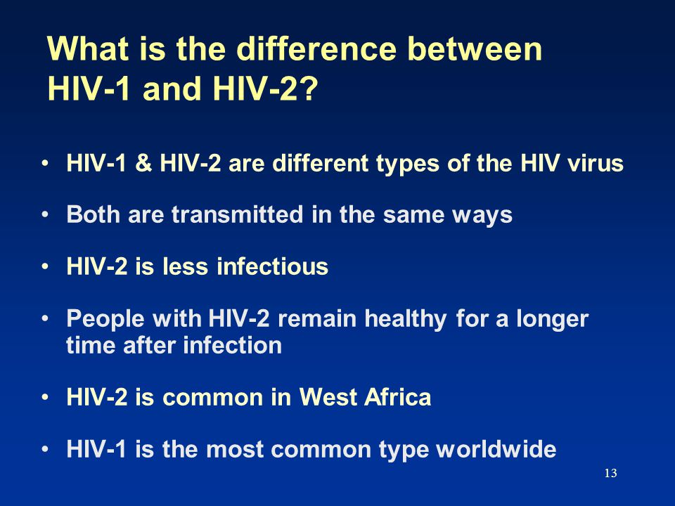 13 What is the difference between HIV-1 and HIV-2.