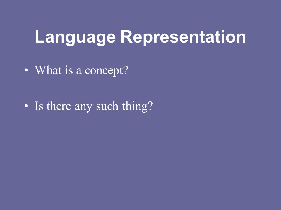 Language Representation What is a concept? Is there any such thing?