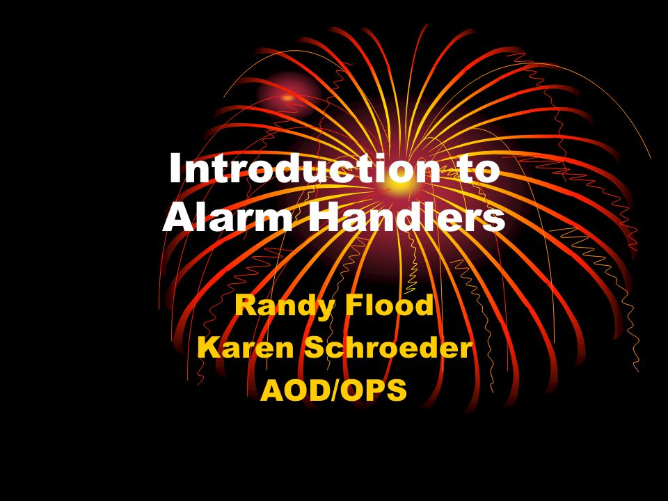 Introduction to Alarm Handlers Randy Flood Karen Schroeder AOD/OPS