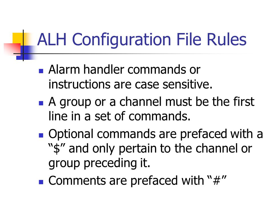 ALH Configuration File Rules Alarm handler commands or instructions are case sensitive.