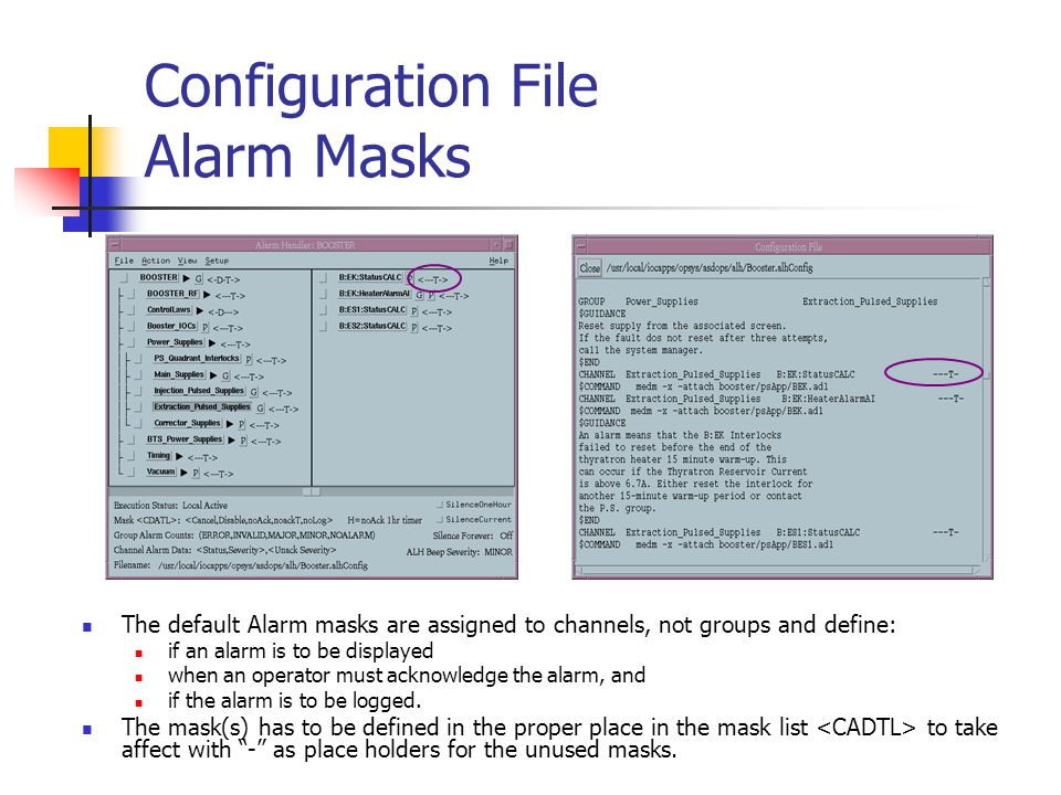 Configuration File Alarm Masks The default Alarm masks are assigned to channels, not groups and define: if an alarm is to be displayed when an operator must acknowledge the alarm, and if the alarm is to be logged.