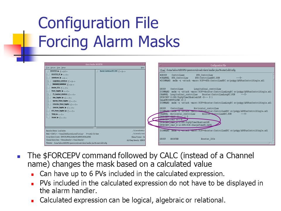 Configuration File Forcing Alarm Masks The $FORCEPV command followed by CALC (instead of a Channel name) changes the mask based on a calculated value Can have up to 6 PVs included in the calculated expression.