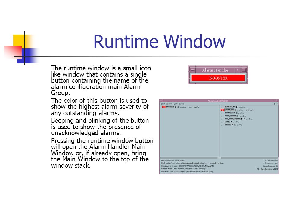 Runtime Window The runtime window is a small icon like window that contains a single button containing the name of the alarm configuration main Alarm Group.