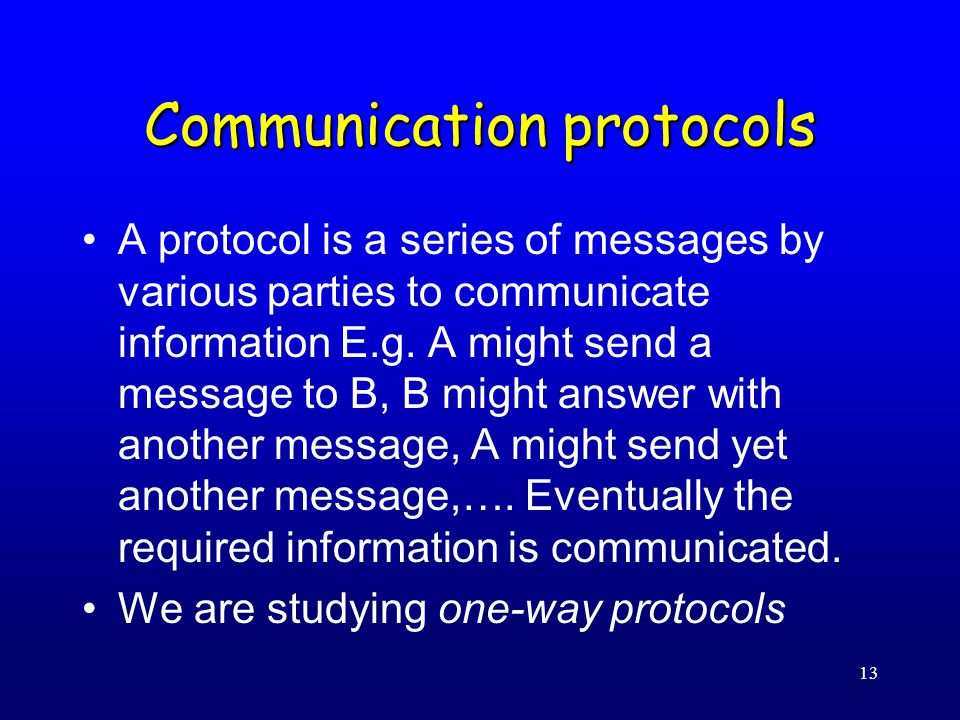 13 Communication protocols A protocol is a series of messages by various parties to communicate information E.g.