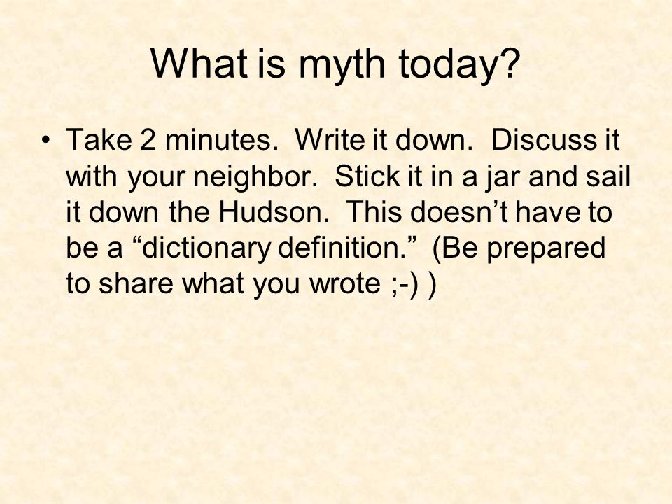 What is myth today. Take 2 minutes. Write it down.