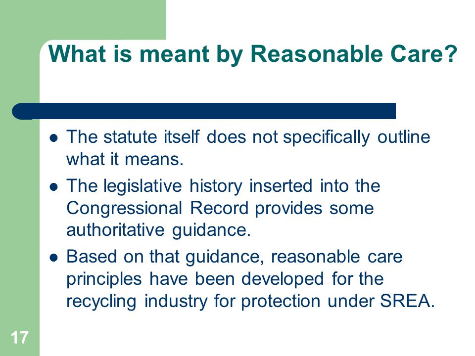 17 What is meant by Reasonable Care.