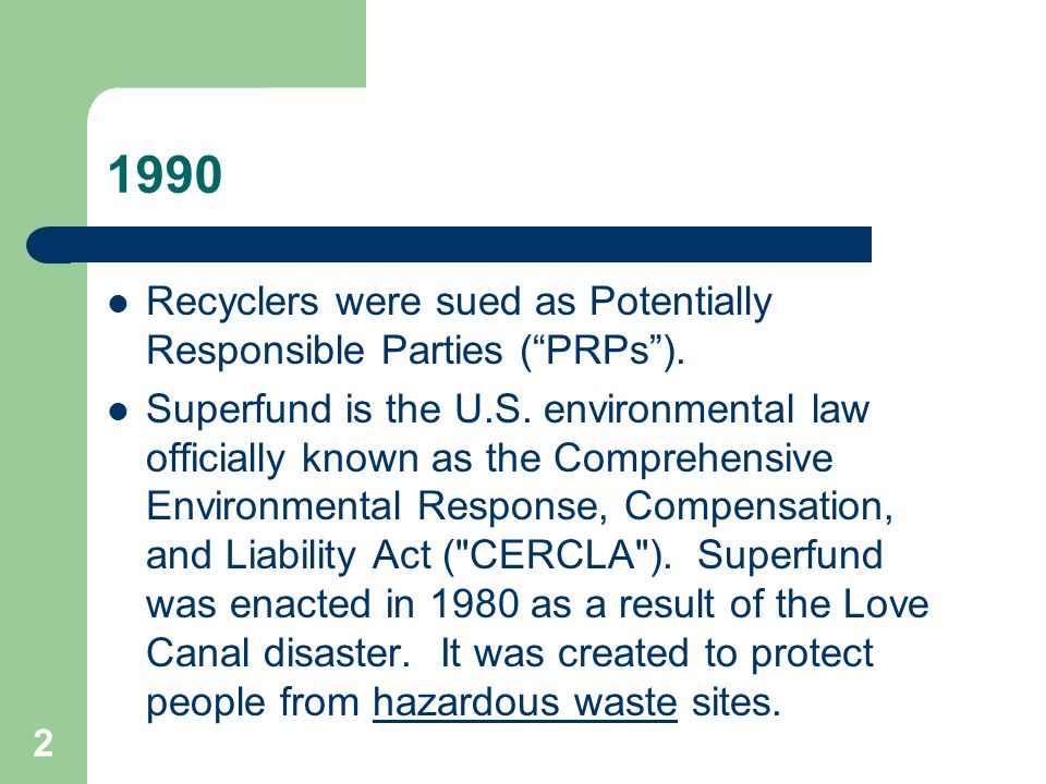 3 1990 Lawsuits were filed pursuant to CERCLA Section 107(a)(3) which read in part:  any person who by contract, agreement, or otherwise arranged for disposal or treatment of hazardous substances...