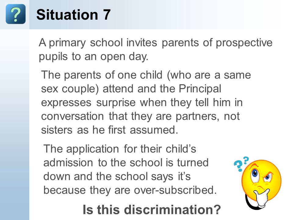 Situation 7 A primary school invites parents of prospective pupils to an open day.