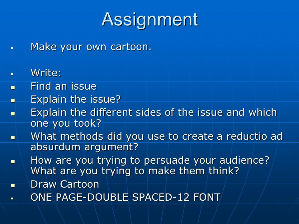 Assignment  Make your own cartoon. Write: Find an issue Find an issue Explain the issue.