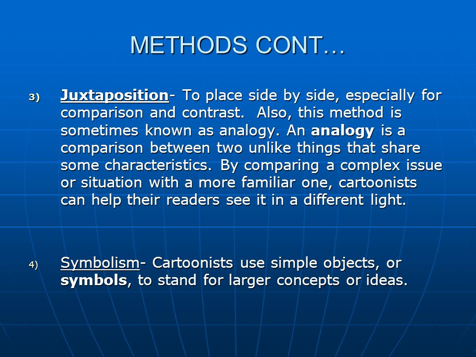 METHODS CONT… 3) Juxtaposition- To place side by side, especially for comparison and contrast.