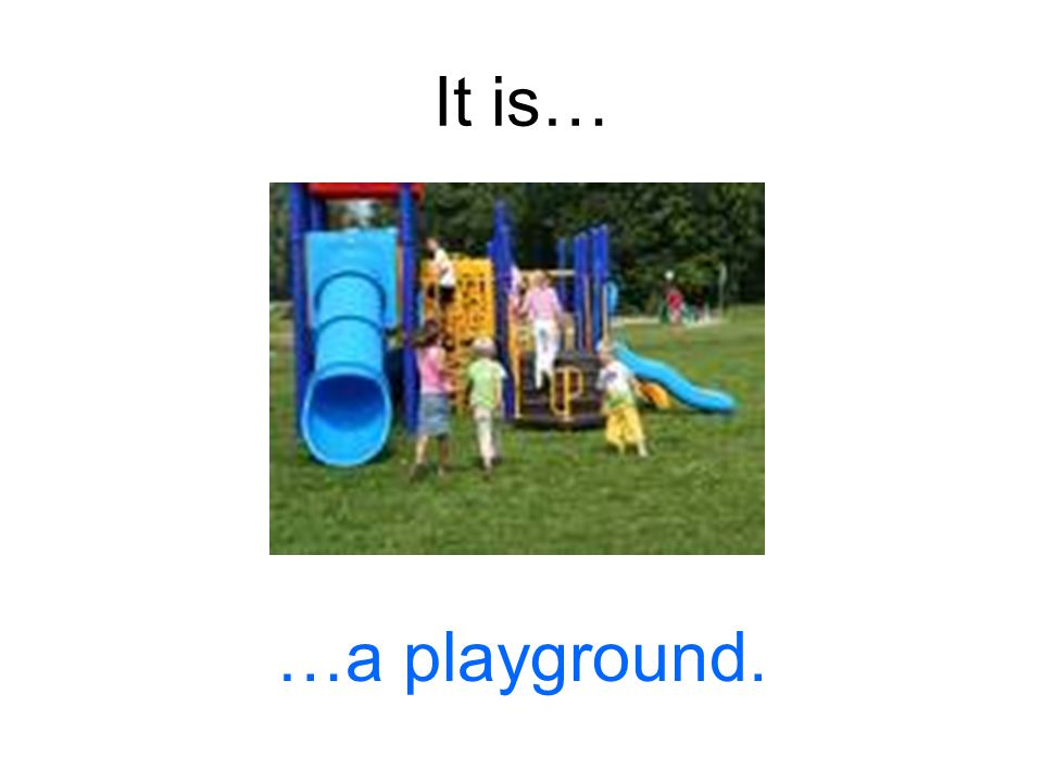 It is… …a playground.