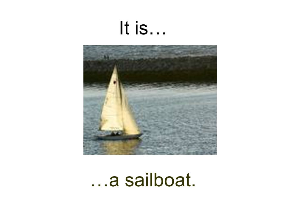 It is… …a sailboat.