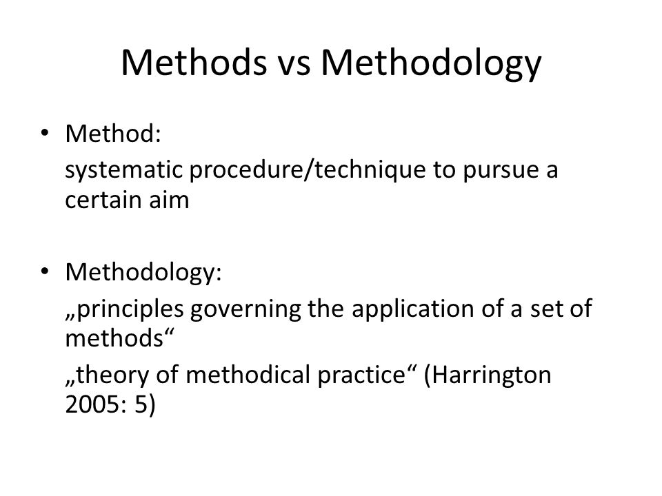 "Methods vs Methodology Method: systematic procedure/technique to pursue a certain aim Methodology: ""principles governing the application of a set of m"