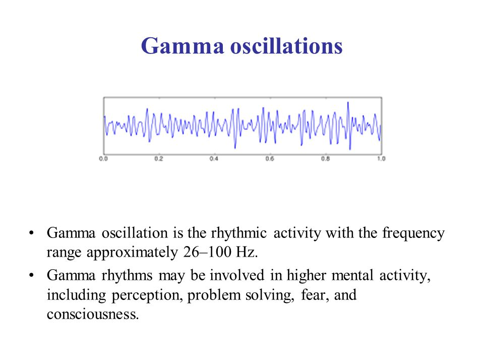 Gamma oscillations Gamma oscillation is the rhythmic activity with the frequency range approximately 26–100 Hz. Gamma rhythms may be involved in highe