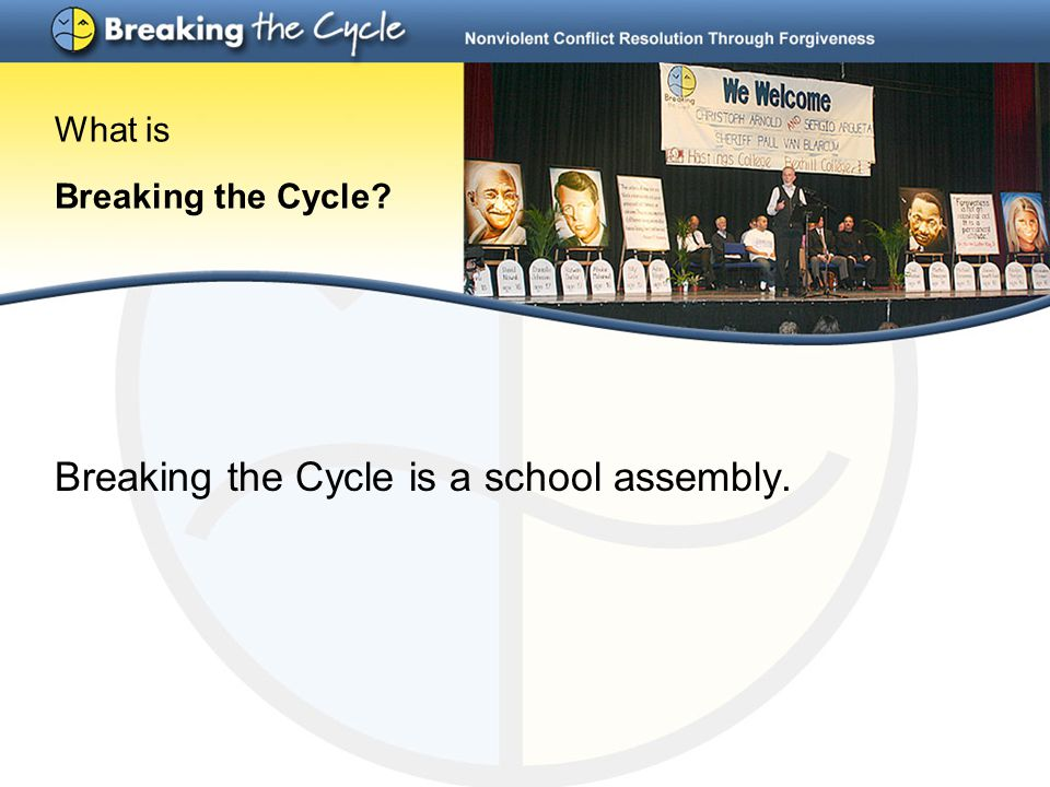 Breaking the Cycle is a school assembly. What is Breaking the Cycle