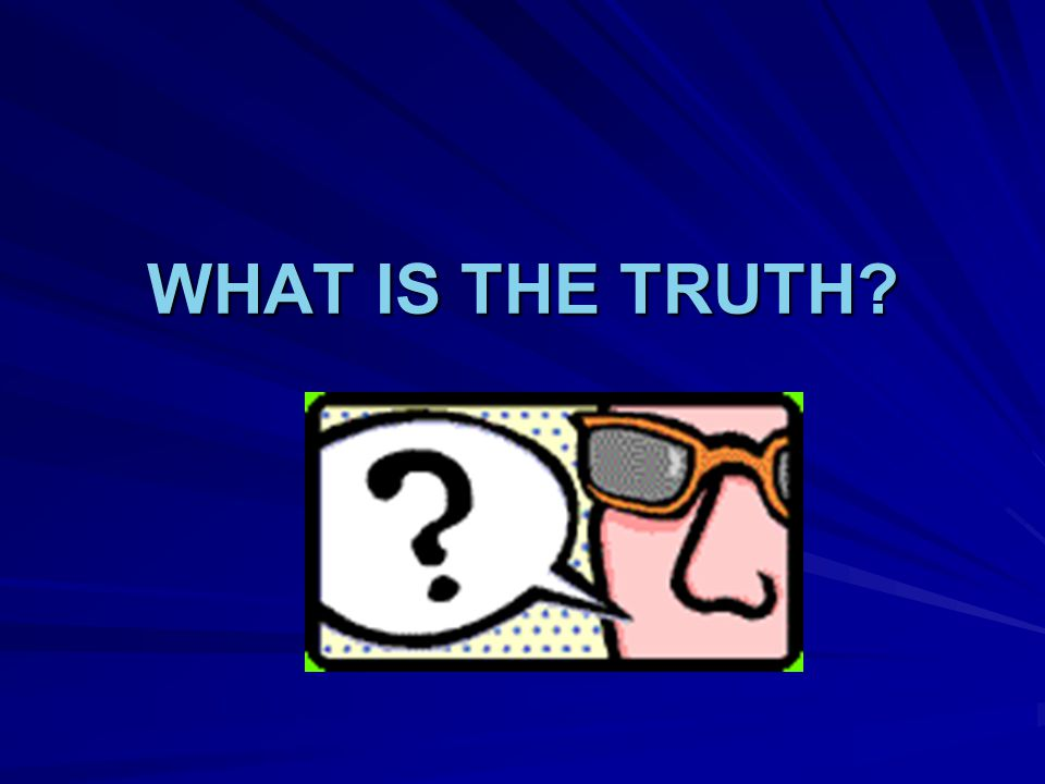 Using So what is the Truth Template Copy the presentation to your hard drive.