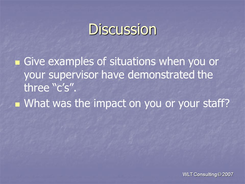 Discussion Give examples of situations when you or your supervisor have demonstrated the three c's .