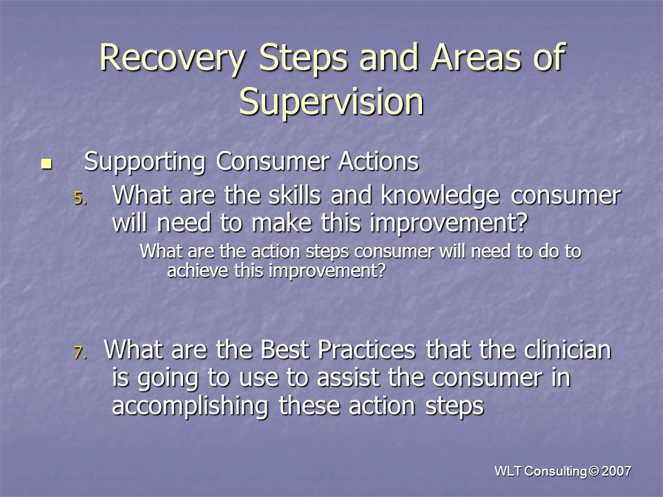 WLT Consulting © 2007 Recovery Steps and Areas of Supervision Supporting Consumer Actions Supporting Consumer Actions 5.