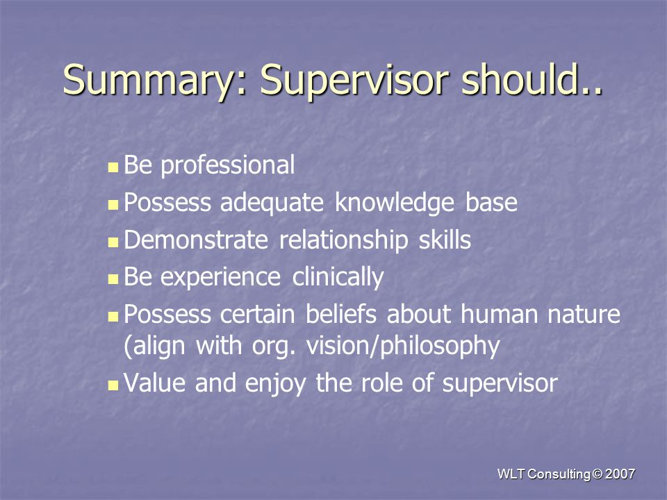 Summary: Supervisor should.. Be professional Possess adequate knowledge base Demonstrate relationship skills Be experience clinically Possess certain