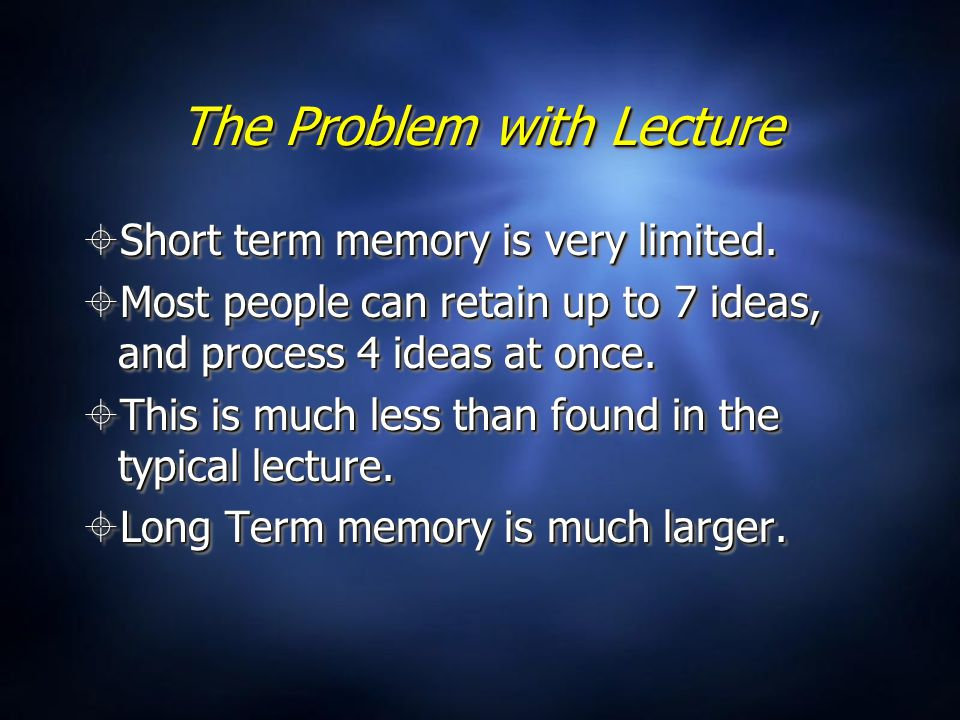 The Problem with Lecture  Short term memory is very limited.