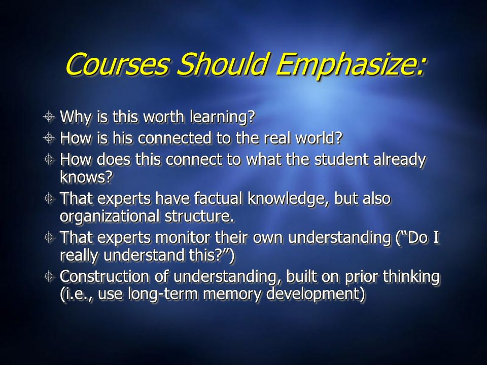 Courses Should Emphasize:  Why is this worth learning.
