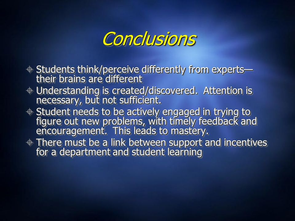 ConclusionsConclusions  Students think/perceive differently from experts— their brains are different  Understanding is created/discovered.