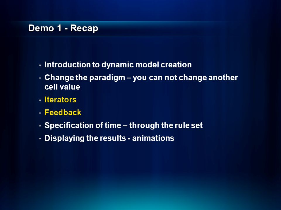 Demo 1 - Recap Introduction to dynamic model creation Change the paradigm – you can not change another cell value Iterators Feedback Specification of