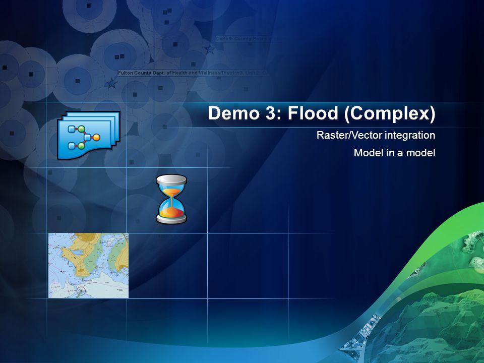 Raster/Vector integration Model in a model Demo 3: Flood (Complex)
