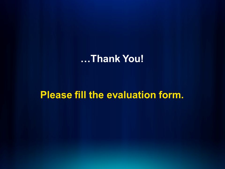 …Thank You! Please fill the evaluation form.