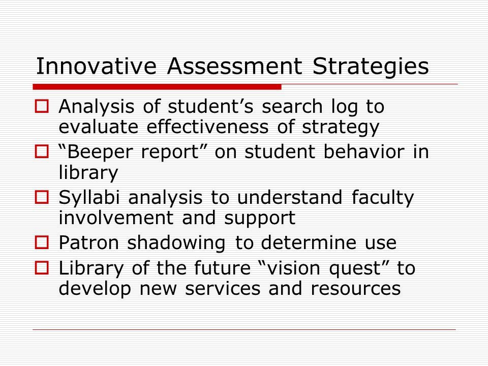 """Innovative Assessment Strategies  Analysis of student's search log to evaluate effectiveness of strategy  """"Beeper report"""" on student behavior in lib"""