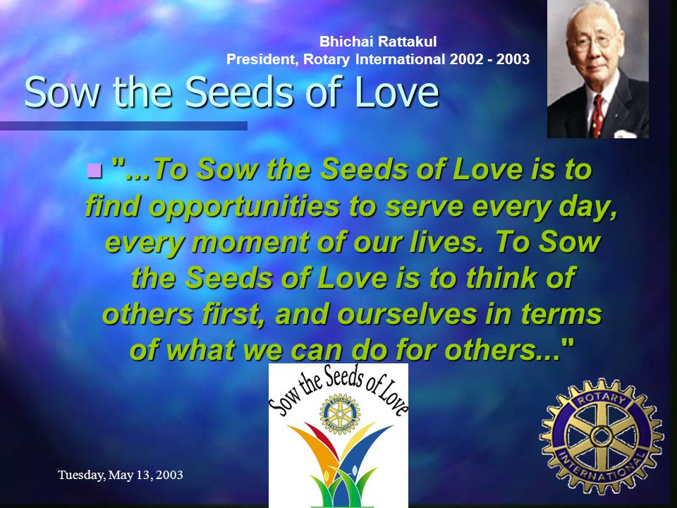 Tuesday, May 13, 2003 Sow the Seeds of Love ...To ...To Sow the Seeds of Love is to find opportunities to serve every day, every moment of our lives.