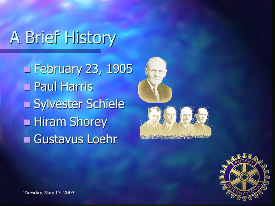 Tuesday, May 13, 2003 A Brief History February 23, 1905 February 23, 1905 Paul Harris Paul Harris Sylvester Schiele Sylvester Schiele Hiram Shorey Hir