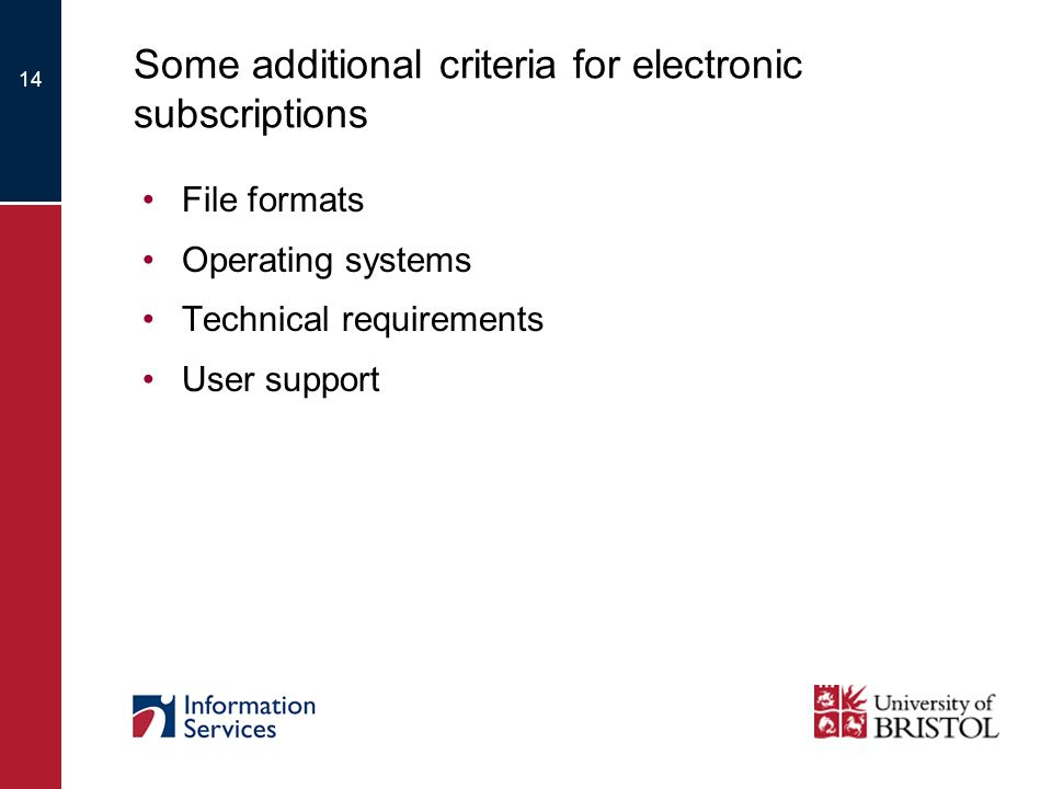 14 Some additional criteria for electronic subscriptions File formats Operating systems Technical requirements User support