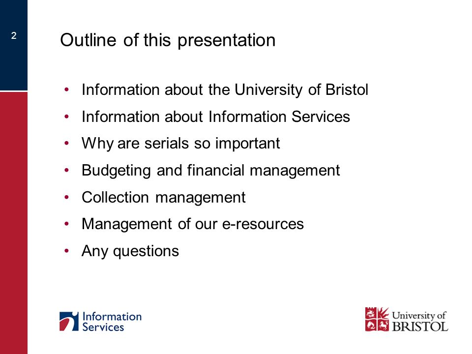 2 Outline of this presentation Information about the University of Bristol Information about Information Services Why are serials so important Budgeting and financial management Collection management Management of our e-resources Any questions