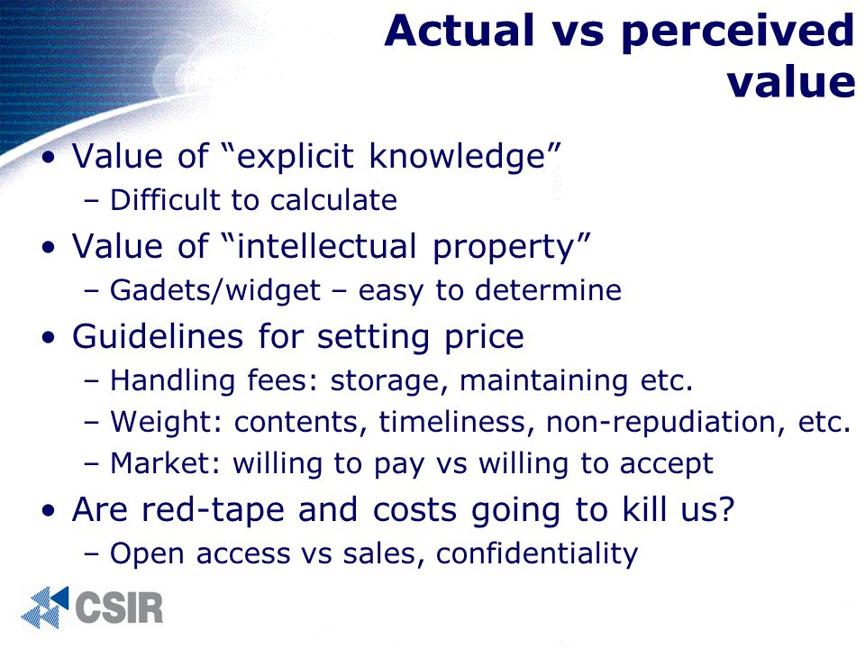 Value of explicit knowledge –Difficult to calculate Value of intellectual property –Gadets/widget – easy to determine Guidelines for setting price –Handling fees: storage, maintaining etc.