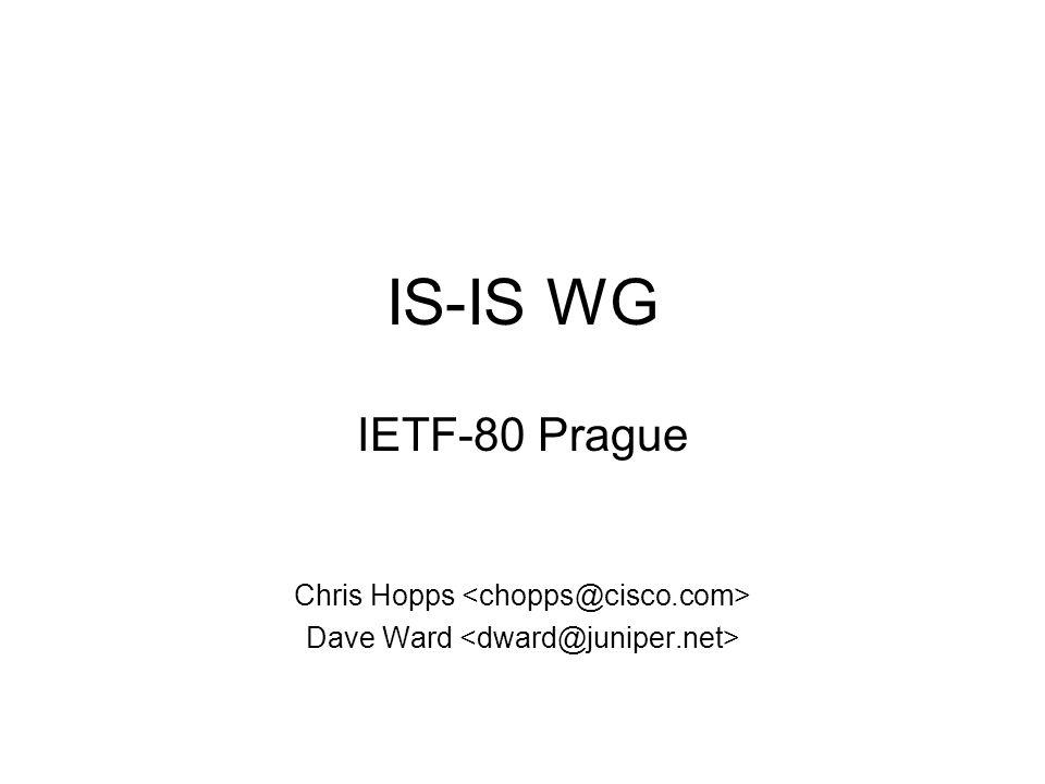 IS-IS WG IETF-80 Prague Chris Hopps Dave Ward