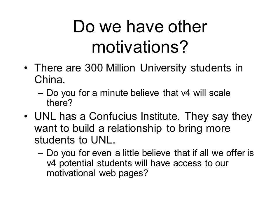Do we have other motivations. There are 300 Million University students in China.