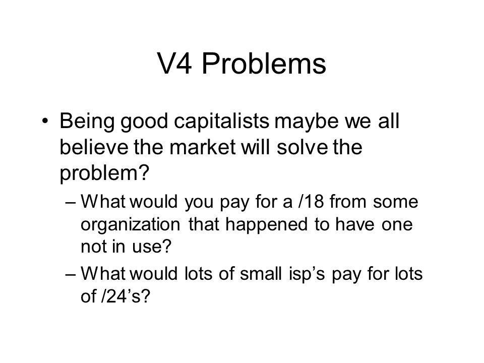 V4 Problems Being good capitalists maybe we all believe the market will solve the problem.