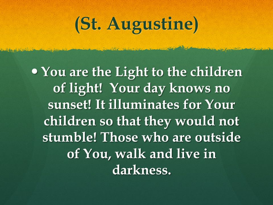 (St. Augustine) You are the Light to the children of light.